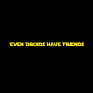 Even Droids Have Friends