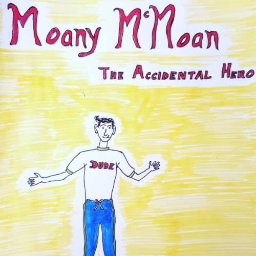 Moany McMoan... The Accidental Hero