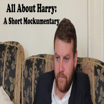 All About Harry (A Short Mockumentary)
