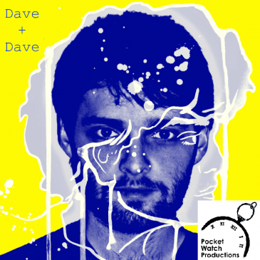Dave + Dave Pocketwatch Productions