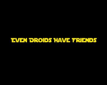 Even Droids Have Friends